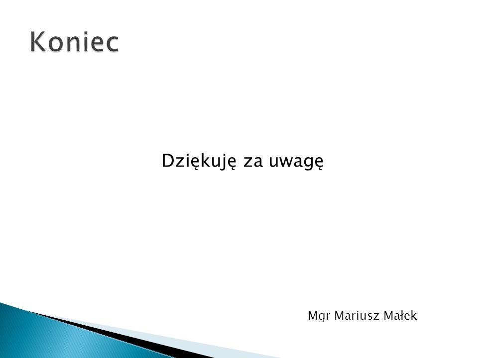 Dziękuję za uwagę Mgr Mariusz Małek