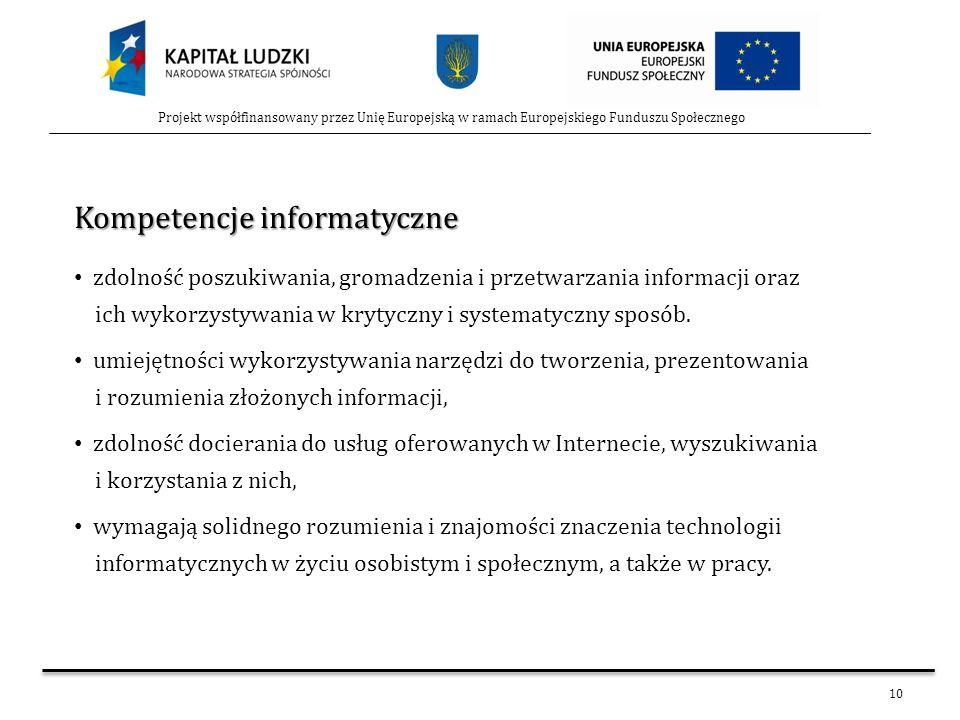 10 Projekt współfinansowany przez Unię Europejską w ramach Europejskiego Funduszu Społecznego Kompetencje informatyczne zdolność poszukiwania, gromadz