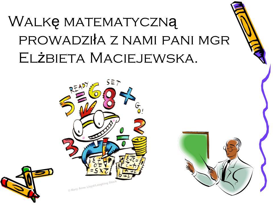 Walk ę matematyczn ą prowadzi ł a z nami pani mgr El ż bieta Maciejewska.