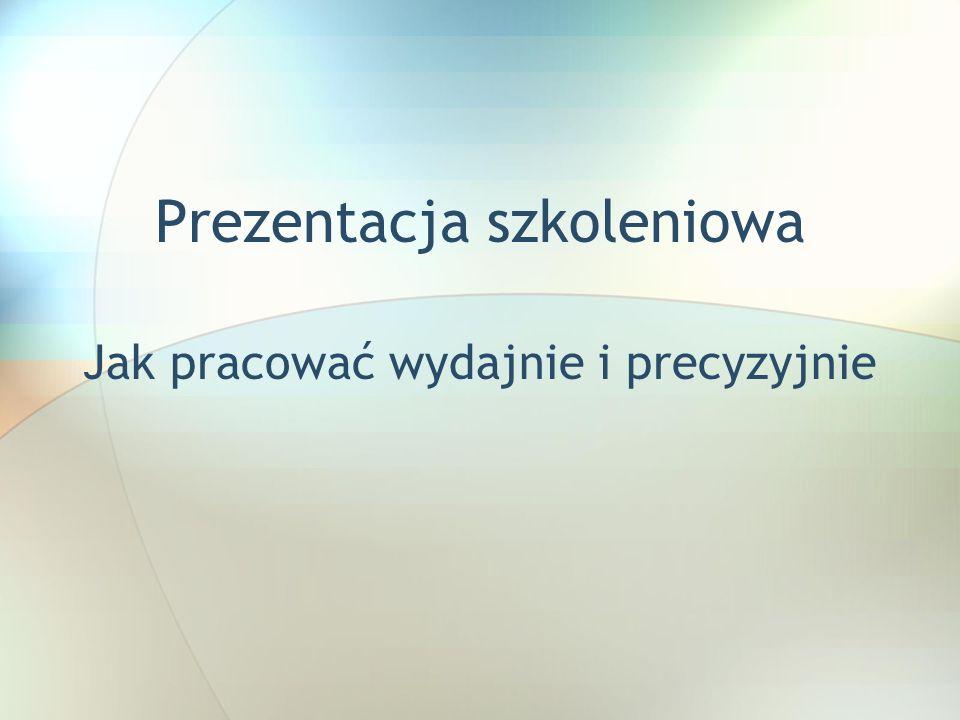 Prezentacja szkoleniowa Jak pracować wydajnie i precyzyjnie Wstaw na ten slajd dodatkowe pole tekstowe.