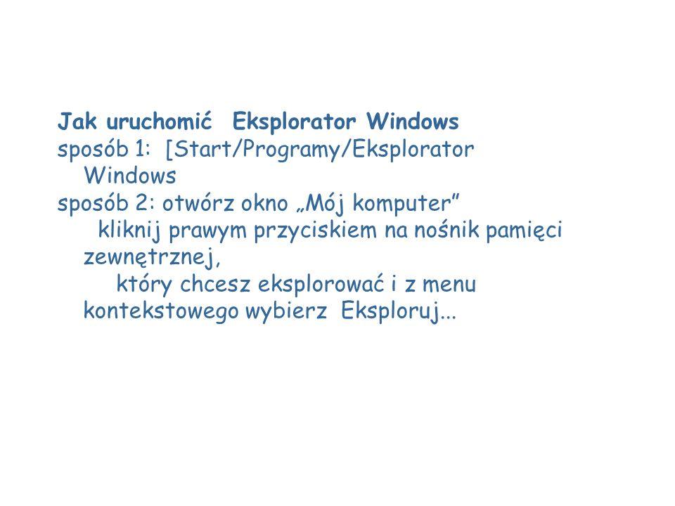 Jak uruchomić Eksplorator Windows sposób 1: [Start/Programy/Eksplorator Windows sposób 2: otwórz okno Mój komputer kliknij prawym przyciskiem na nośni