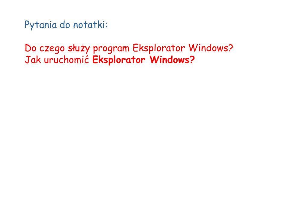 Pytania do notatki: Do czego służy program Eksplorator Windows? Jak uruchomić Eksplorator Windows?