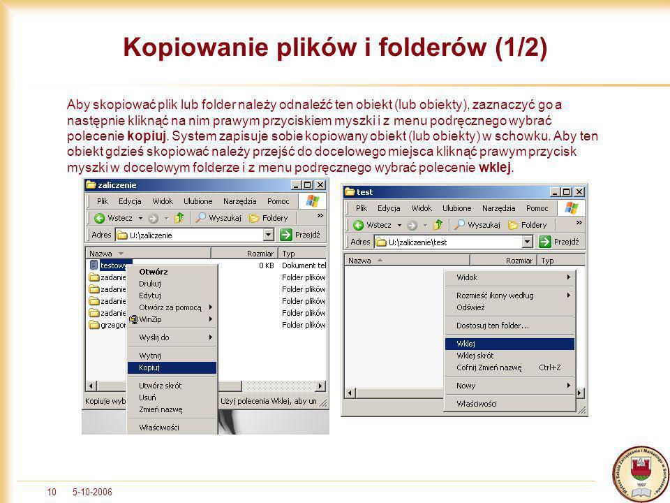 5-10-200610 Kopiowanie plików i folderów (1/2) Aby skopiować plik lub folder należy odnaleźć ten obiekt (lub obiekty), zaznaczyć go a następnie klikną