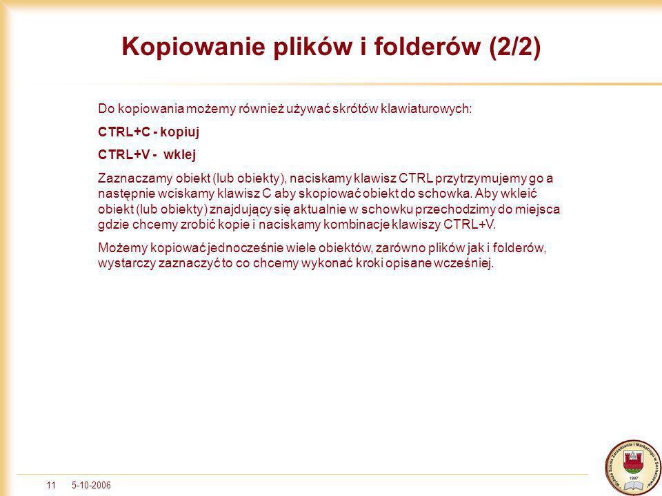 5-10-200611 Kopiowanie plików i folderów (2/2) Do kopiowania możemy również używać skrótów klawiaturowych: CTRL+C - kopiuj CTRL+V - wklej Zaznaczamy o