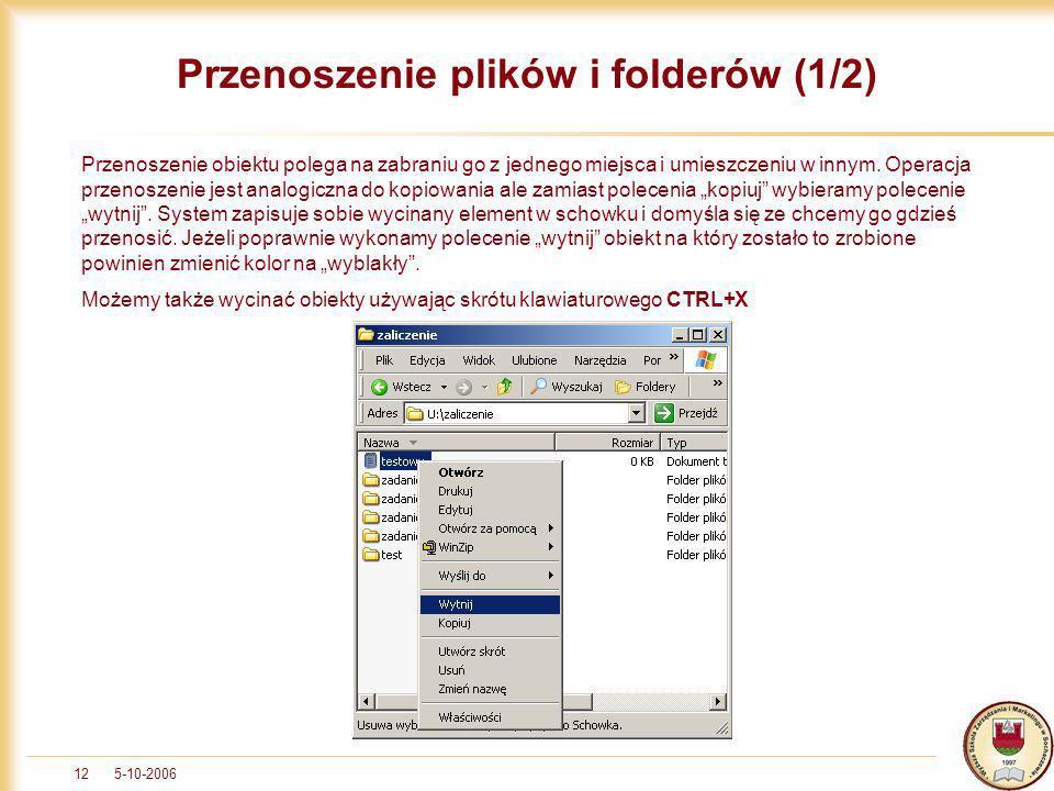 5-10-200612 Przenoszenie plików i folderów (1/2) Przenoszenie obiektu polega na zabraniu go z jednego miejsca i umieszczeniu w innym. Operacja przenos
