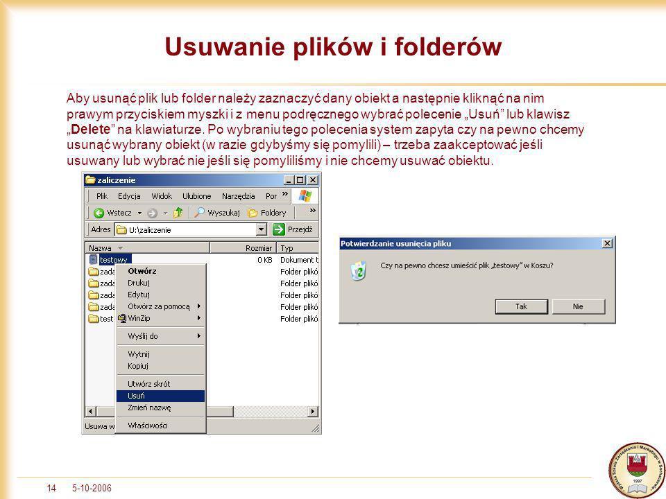 5-10-200614 Usuwanie plików i folderów Aby usunąć plik lub folder należy zaznaczyć dany obiekt a następnie kliknąć na nim prawym przyciskiem myszki i