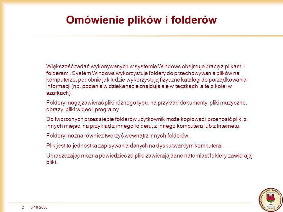 5-10-20062 Omówienie plików i folderów Większość zadań wykonywanych w systemie Windows obejmuje pracę z plikami i folderami. System Windows wykorzystu