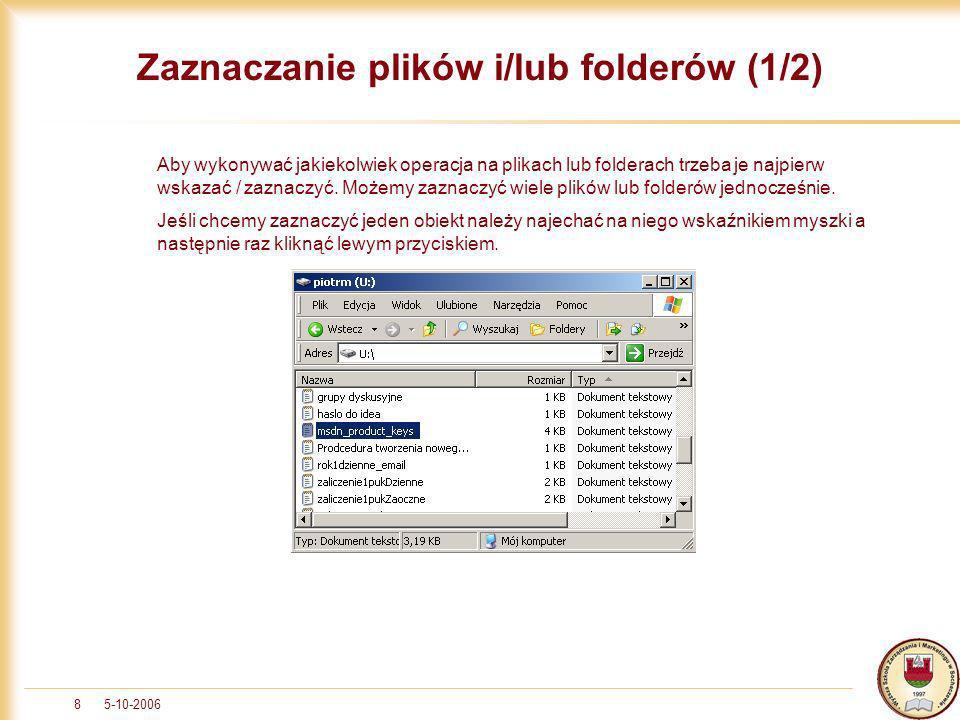 5-10-20068 Zaznaczanie plików i/lub folderów (1/2) Aby wykonywać jakiekolwiek operacja na plikach lub folderach trzeba je najpierw wskazać / zaznaczyć