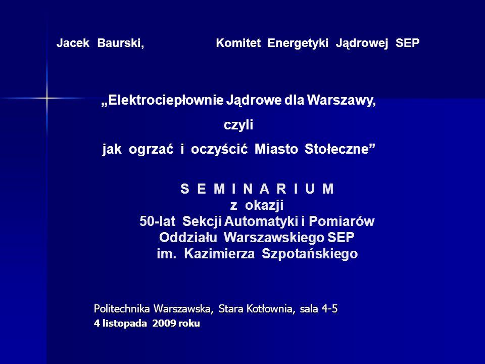 Elektrociepłownia Jądrowa dla Warszawy jest wyjątkowo korzystną propozycją Elektrociepłownia Jądrowa dla Warszawy jest wyjątkowo korzystną propozycją ze względów: energetycznych energetycznych ekologicznych ekologicznych ekonomicznych ekonomicznych bezpieczeństwa energetycznego bezpieczeństwa energetycznego Takiej okazji nie wolno zmarnować a wszystkie decyzje są w gestii Urzędu m.st.