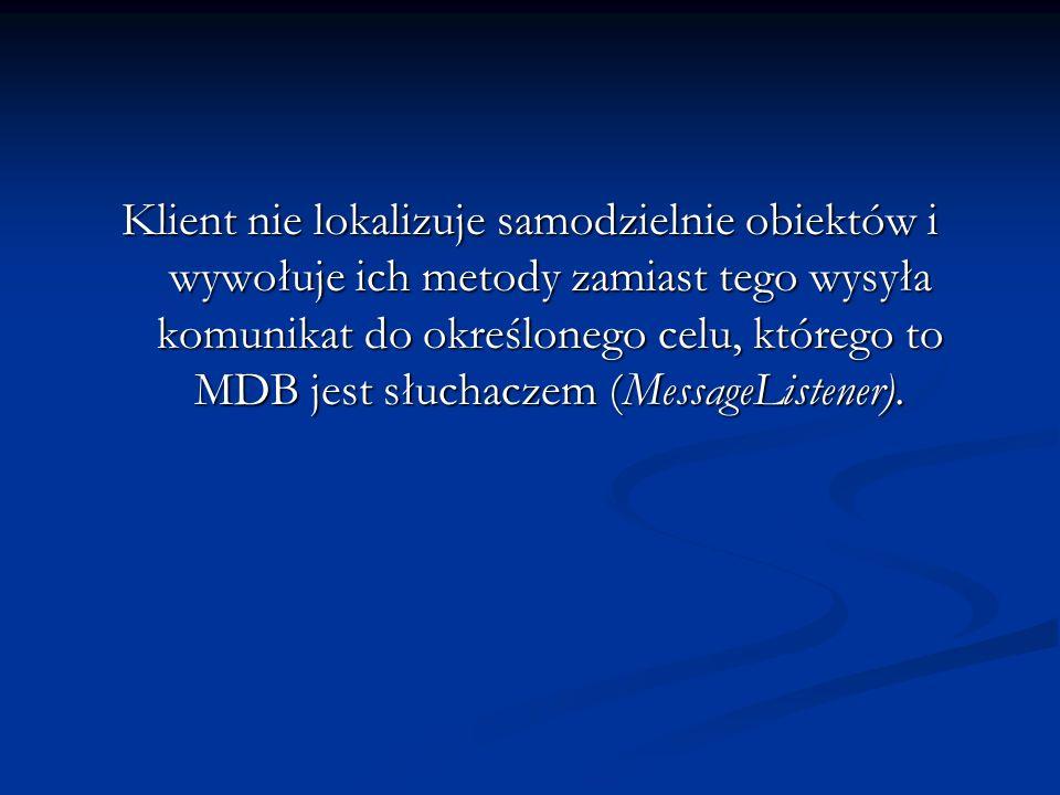 Klient nie lokalizuje samodzielnie obiektów i wywołuje ich metody zamiast tego wysyła komunikat do określonego celu, którego to MDB jest słuchaczem (M