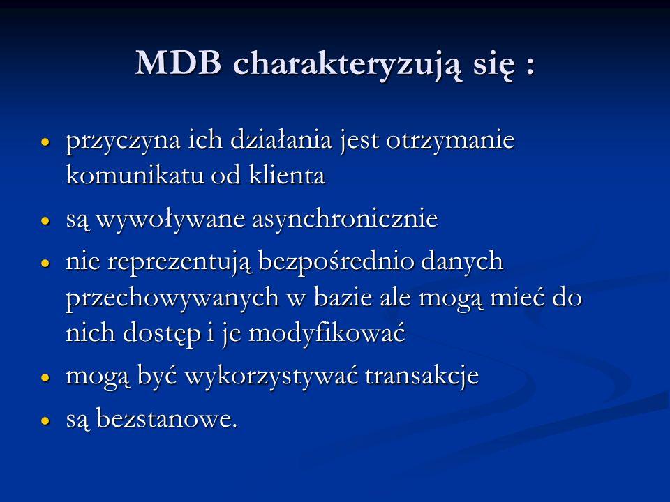 MDB charakteryzują się : przyczyna ich działania jest otrzymanie komunikatu od klienta przyczyna ich działania jest otrzymanie komunikatu od klienta s