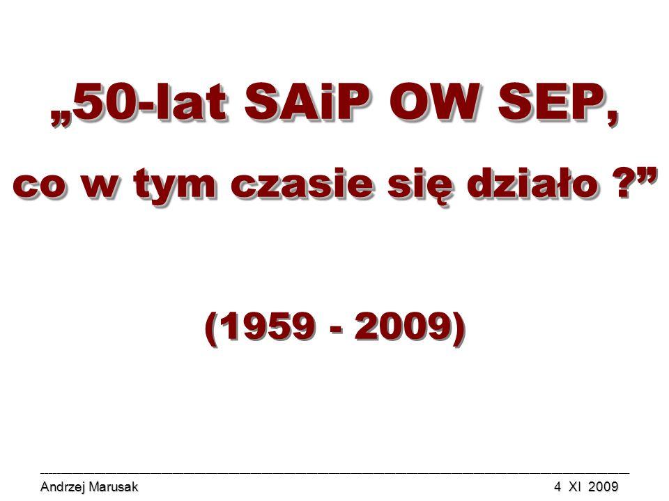 50-lat SAiP OW SEP co w tym czasie się działo 50-lat SAiP OW SEP, co w tym czasie się działo ? (1959 - 2009) _________________________________________
