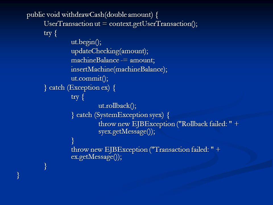 public void withdrawCash(double amount) { UserTransaction ut = context.getUserTransaction(); try { ut.begin();updateChecking(amount); machineBalance -