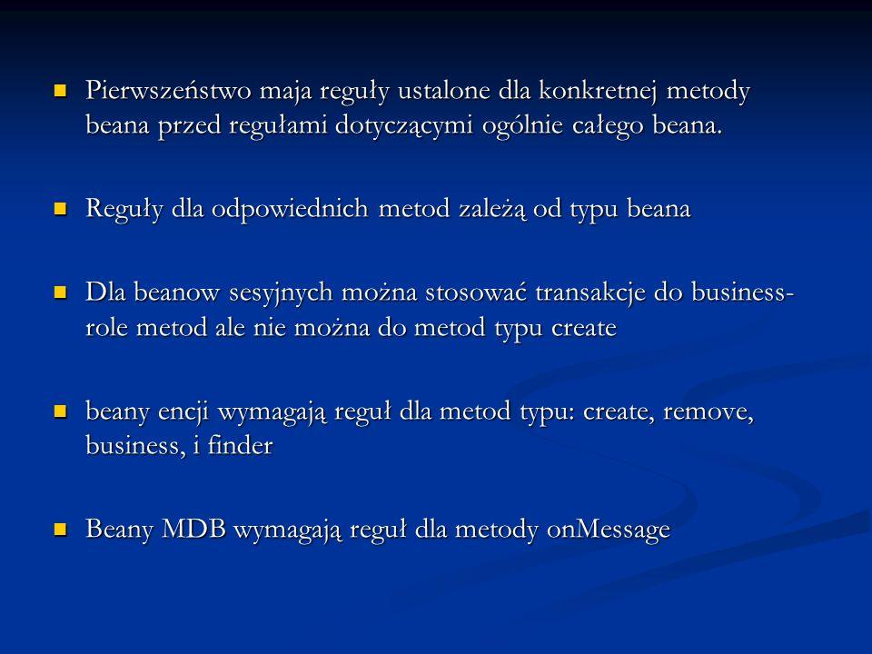 Pierwszeństwo maja reguły ustalone dla konkretnej metody beana przed regułami dotyczącymi ogólnie całego beana. Pierwszeństwo maja reguły ustalone dla