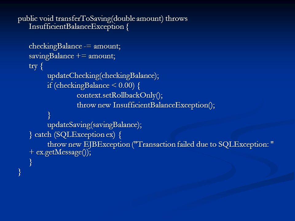 public void transferToSaving(double amount) throws InsufficientBalanceException { checkingBalance -= amount; savingBalance += amount; try { updateChec