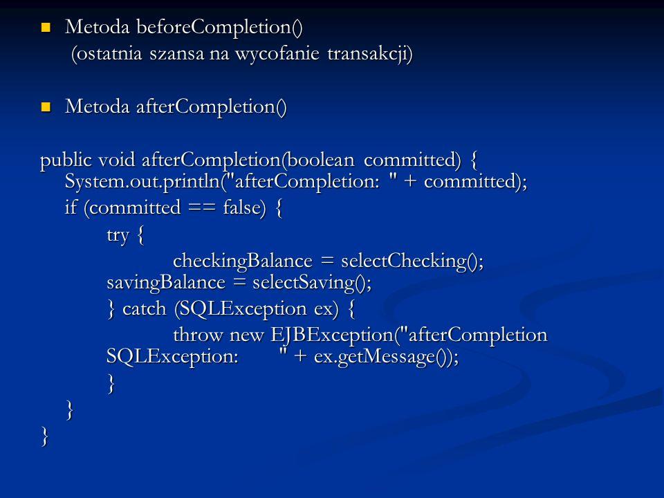 Metody niedozwolone w transakcjach sterowanych kontenerem Metody commit, setAutoCommit, i rollback Metody commit, setAutoCommit, i rollback z java.sql.Connection Metoda getUserTransaction z javax.ejb.EJBContext Metoda getUserTransaction z javax.ejb.EJBContext Jakakolwiek metoda z javax.transaction.UserTransaction Jakakolwiek metoda z javax.transaction.UserTransaction