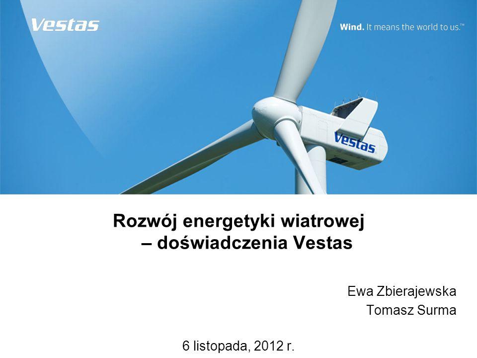 Rozwój energetyki wiatrowej – doświadczenia Vestas Ewa Zbierajewska Tomasz Surma 6 listopada, 2012 r.