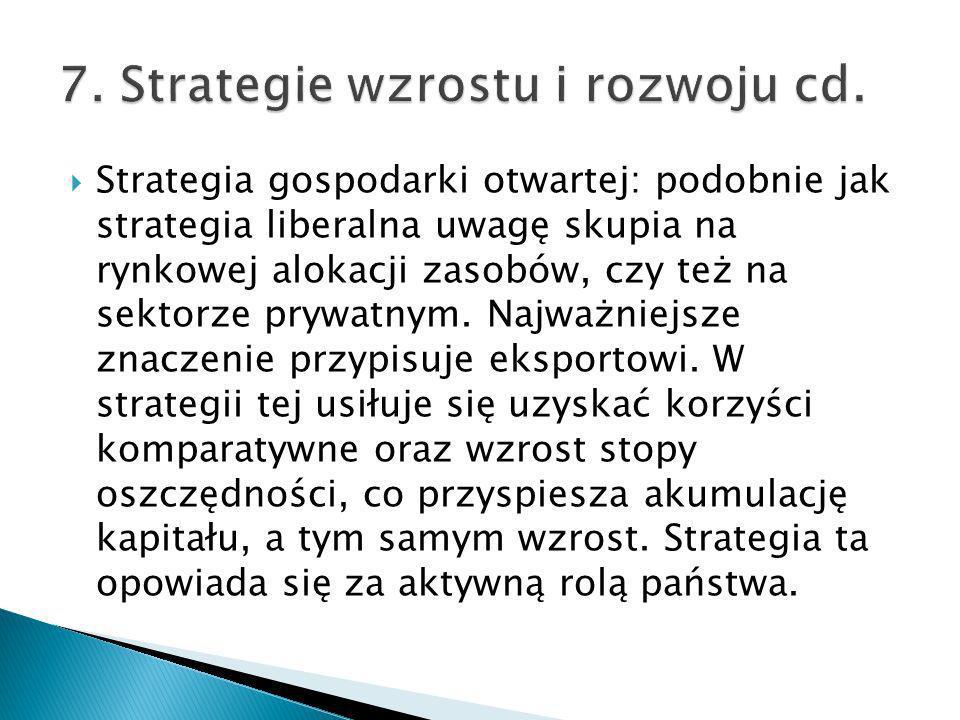 Strategia gospodarki otwartej: podobnie jak strategia liberalna uwagę skupia na rynkowej alokacji zasobów, czy też na sektorze prywatnym. Najważniejsz