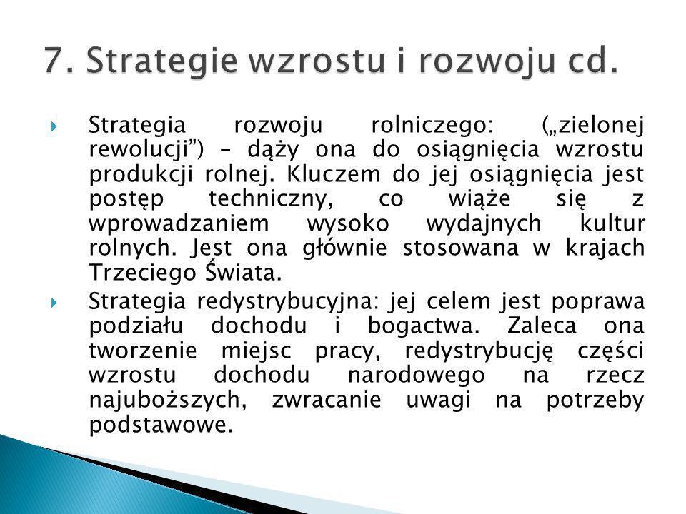 Strategia rozwoju rolniczego: (zielonej rewolucji) – dąży ona do osiągnięcia wzrostu produkcji rolnej. Kluczem do jej osiągnięcia jest postęp technicz