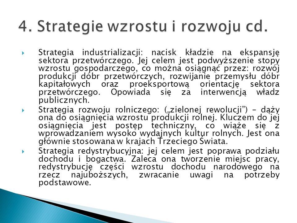 Strategia industrializacji: nacisk kładzie na ekspansję sektora przetwórczego. Jej celem jest podwyższenie stopy wzrostu gospodarczego, co można osiąg