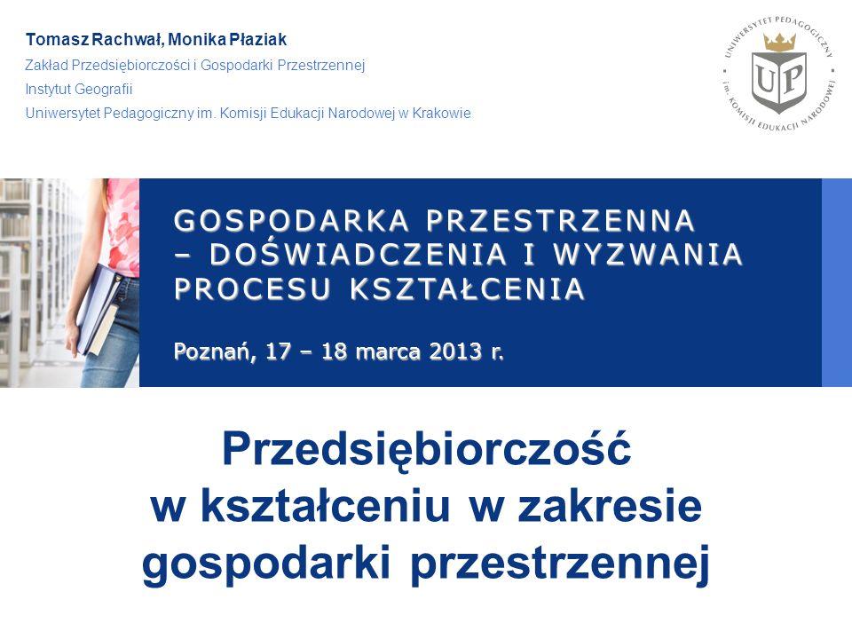 Tomasz Rachwał, Monika Płaziak Zakład Przedsiębiorczości i Gospodarki Przestrzennej Instytut Geografii Uniwersytet Pedagogiczny im.