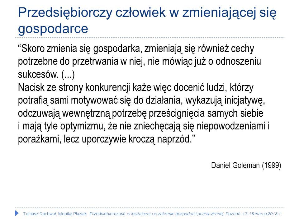 Tomasz Rachwał, Monika Płaziak, Przedsiębiorczość w kształceniu w zakresie gospodarki przestrzennej, Poznań, 17-18 marca 2013 r. Przedsiębiorczy człow