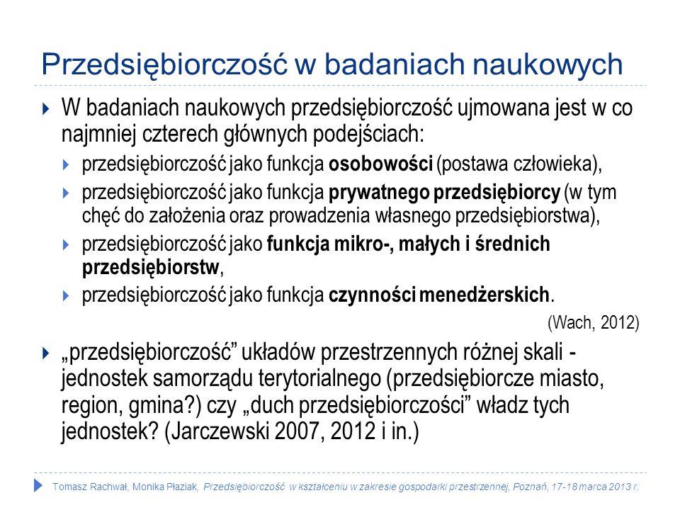 Tomasz Rachwał, Monika Płaziak, Przedsiębiorczość w kształceniu w zakresie gospodarki przestrzennej, Poznań, 17-18 marca 2013 r. Przedsiębiorczość w b
