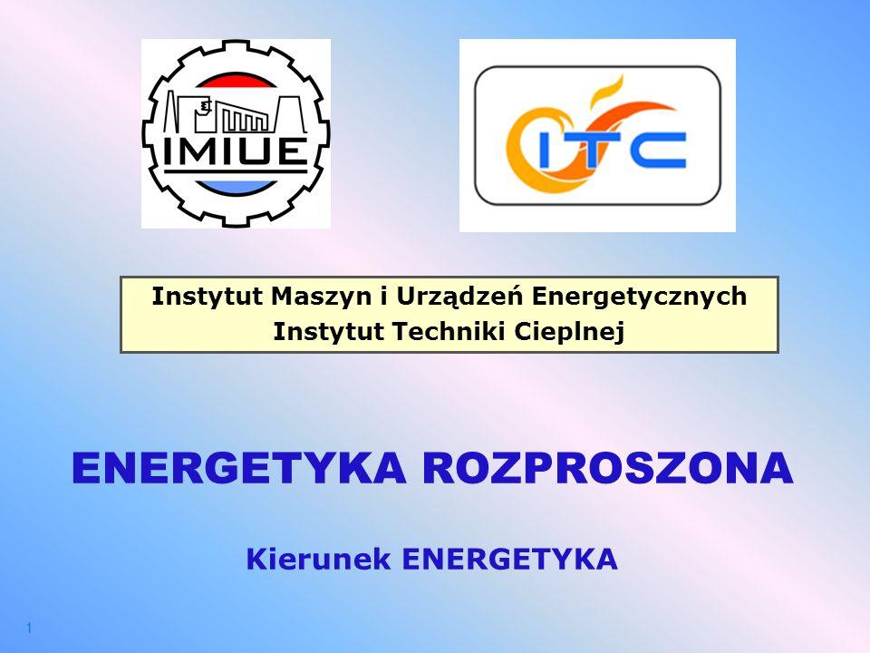1 ENERGETYKA ROZPROSZONA Kierunek ENERGETYKA Instytut Maszyn i Urządzeń Energetycznych Instytut Techniki Cieplnej