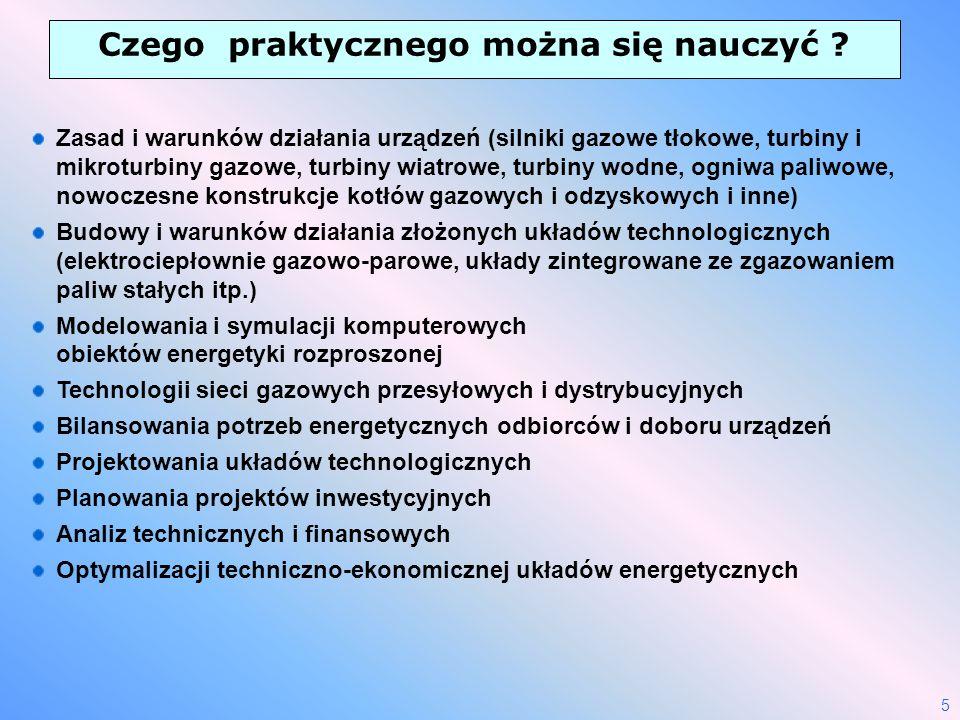 5 Czego praktycznego można się nauczyć ? Zasad i warunków działania urządzeń (silniki gazowe tłokowe, turbiny i mikroturbiny gazowe, turbiny wiatrowe,
