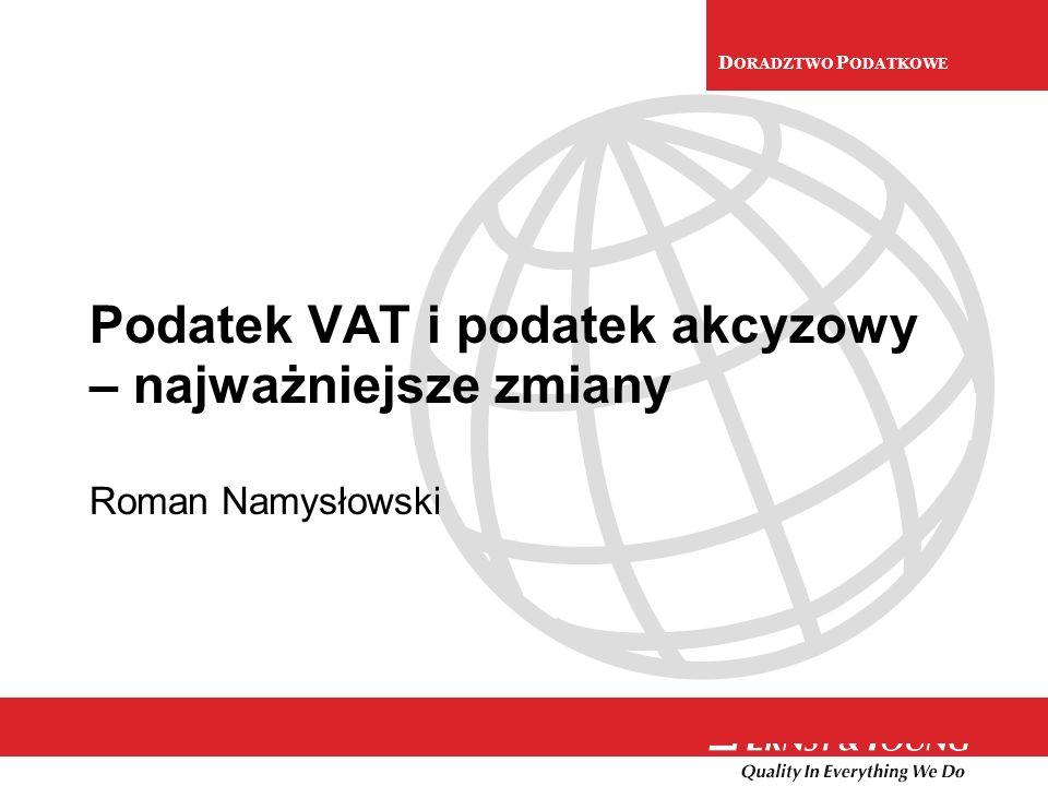 D ORADZTWO P ODATKOWE Podatek VAT i podatek akcyzowy – najważniejsze zmiany Roman Namysłowski