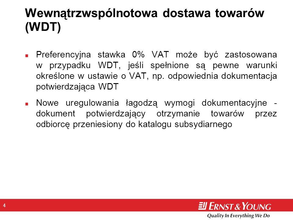 4 Wewnątrzwspólnotowa dostawa towarów (WDT) n Preferencyjna stawka 0% VAT może być zastosowana w przypadku WDT, jeśli spełnione są pewne warunki określone w ustawie o VAT, np.