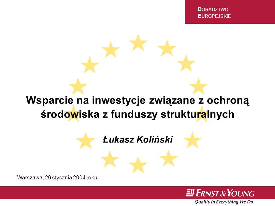 D ORADZTWO E UROPEJSKIE Wsparcie na inwestycje związane z ochroną środowiska z funduszy strukturalnych Łukasz Koliński Warszawa, 26 stycznia 2004 roku