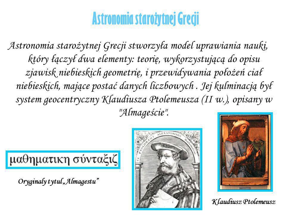 Astronomia starożytnej Grecji Astronomia starożytnej Grecji stworzyła model uprawiania nauki, który łączył dwa elementy: teorię, wykorzystującą do opi
