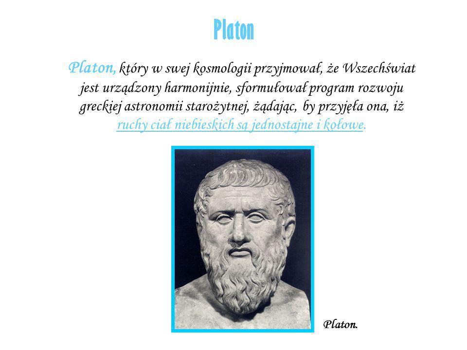 Platon Platon, który w swej kosmologii przyjmował, że Wszechświat jest urządzony harmonijnie, sformułował program rozwoju greckiej astronomii starożyt
