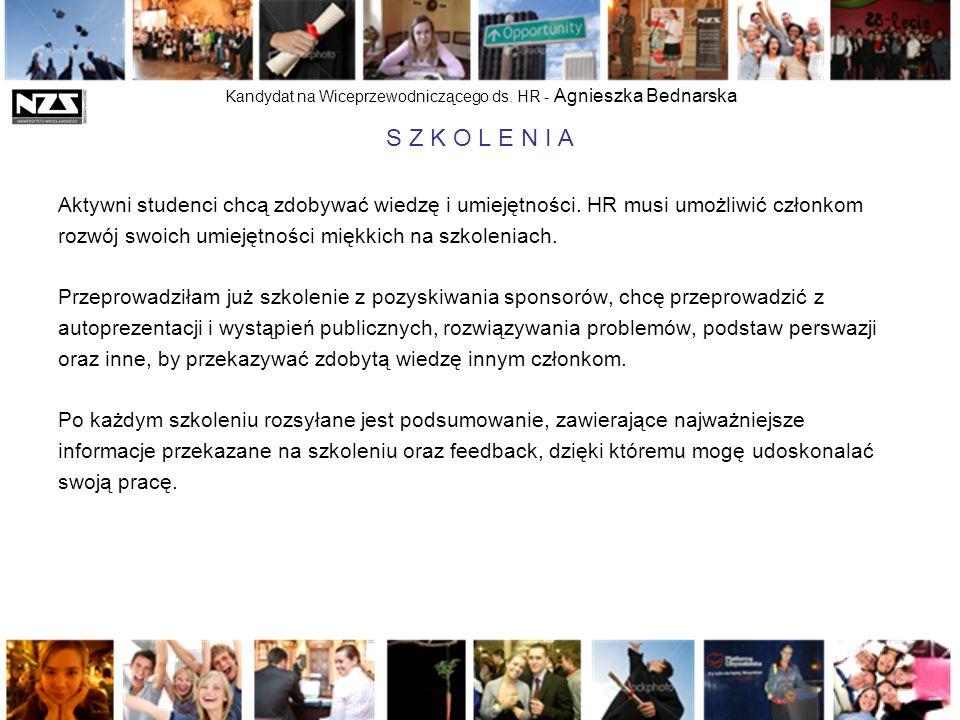 Kandydat na Wiceprzewodniczącego ds. HR - Agnieszka Bednarska S Z K O L E N I A Aktywni studenci chcą zdobywać wiedzę i umiejętności. HR musi umożliwi