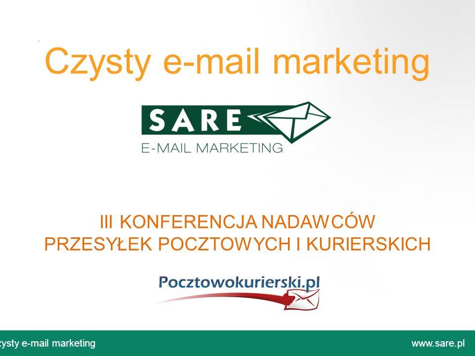 Czysty e-mail marketing www.sare.pl III KONFERENCJA NADAWCÓW PRZESYŁEK POCZTOWYCH I KURIERSKICH