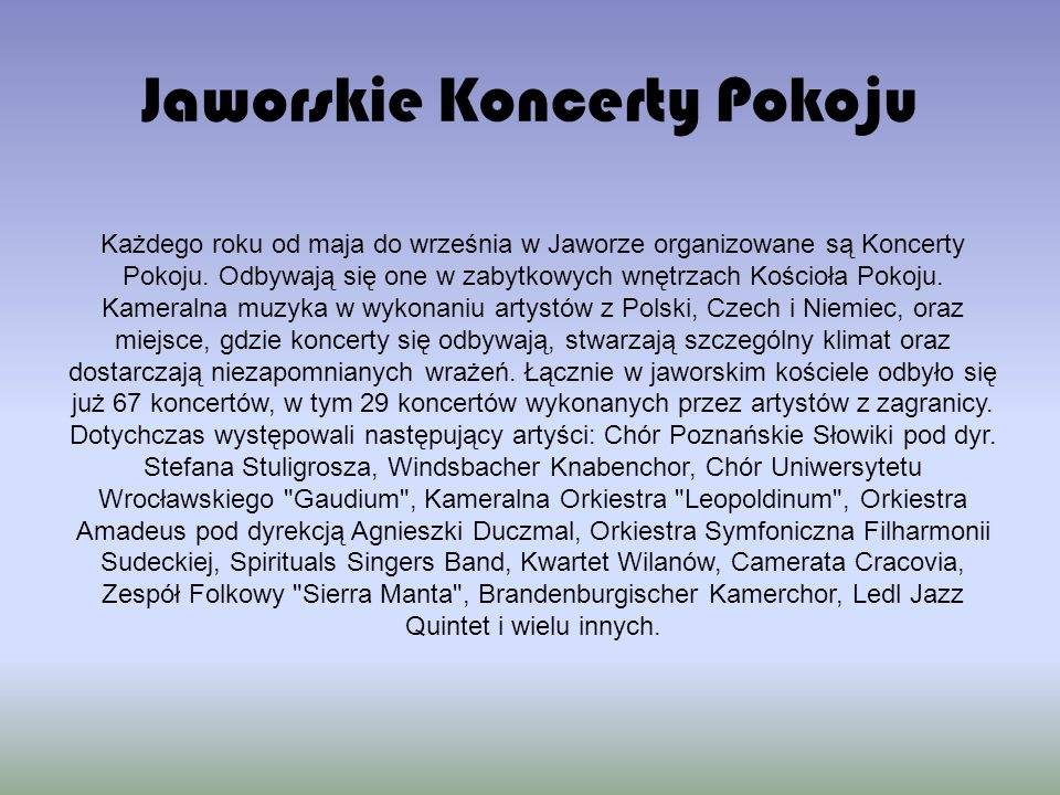 Jaworskie Koncerty Pokoju Każdego roku od maja do września w Jaworze organizowane są Koncerty Pokoju.