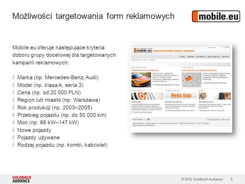 Możliwości targetowania form reklamowych © 2012 Goldbach Audience5 Mobile.eu oferuje następujące kryteria doboru grupy docelowej dla targetowanych kampanii reklamowych: /Marka (np.