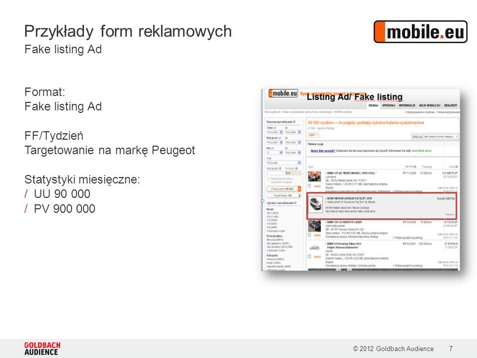 © 2012 Goldbach Audience7 Format: Fake listing Ad FF/Tydzień Targetowanie na markę Peugeot Statystyki miesięczne: /UU 90 000 /PV 900 000 Fake listing Ad