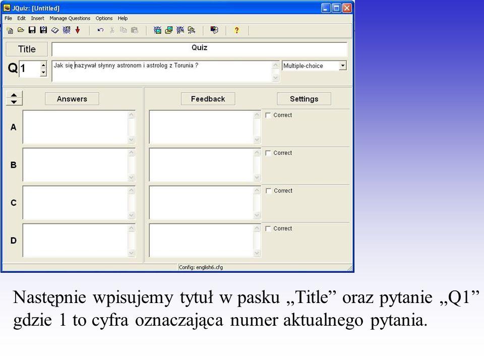 Następnie wpisujemy tytuł w pasku Title oraz pytanie Q1 gdzie 1 to cyfra oznaczająca numer aktualnego pytania.
