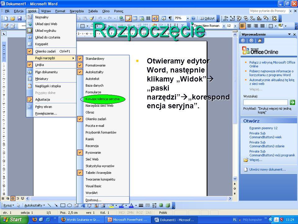 Rozpoczęcie Otwieramy edytor Word, następnie klikamy Widok paski narzędzi korespond encja seryjna. Otwieramy edytor Word, następnie klikamy Widok pask