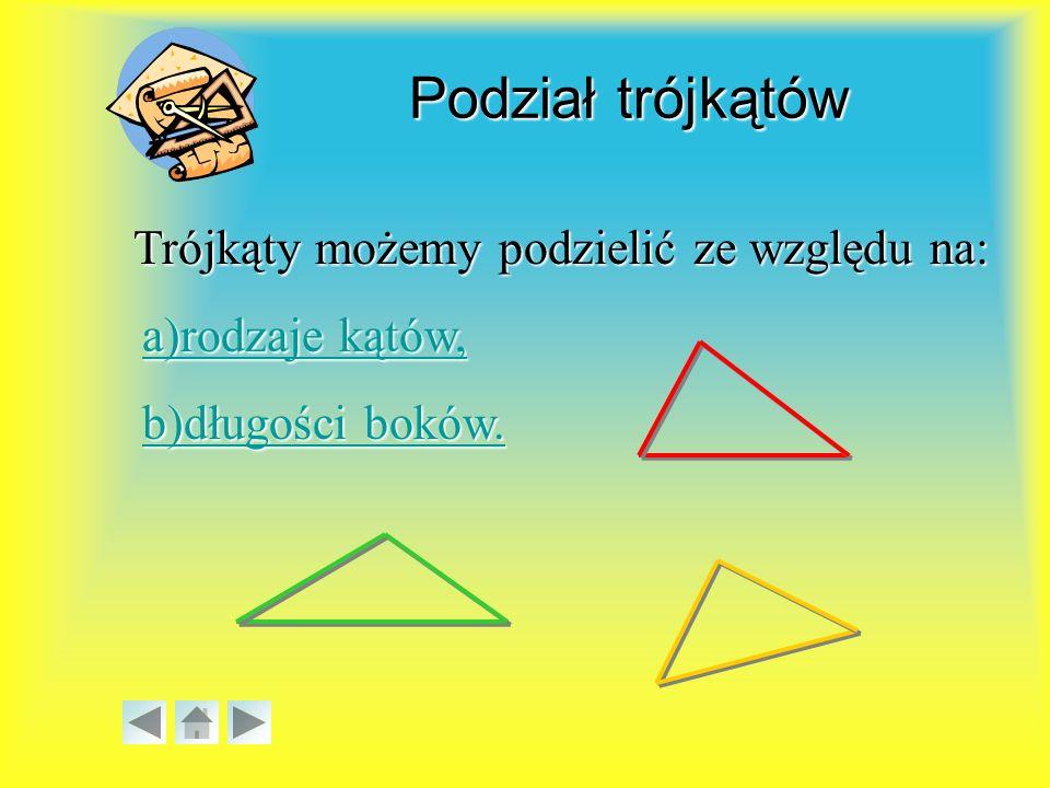 Trójkąty możemy podzielić ze względu na: a)rodzaje kątów, a)rodzaje kątów, b)długości boków.