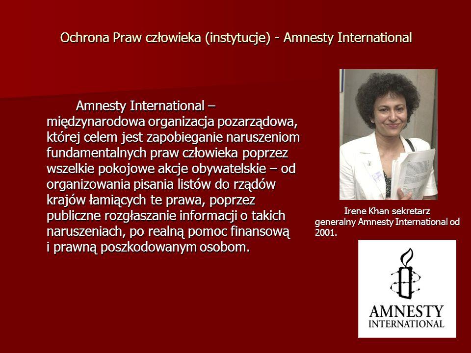Ochrona Praw człowieka (instytucje) - Amnesty International Amnesty International – międzynarodowa organizacja pozarządowa, której celem jest zapobieg
