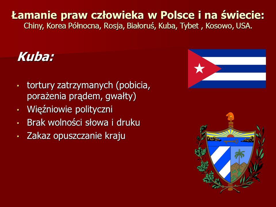 Kuba: tortury zatrzymanych (pobicia, porażenia prądem, gwałty) tortury zatrzymanych (pobicia, porażenia prądem, gwałty) Więźniowie polityczni Więźniow