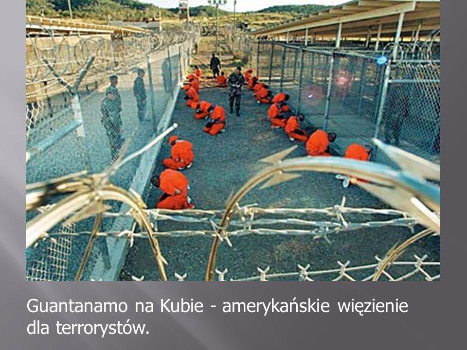 Guantanamo na Kubie - amerykańskie więzienie dla terrorystów.