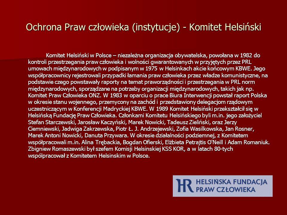 Ochrona Praw człowieka (instytucje) - Komitet Helsiński Komitet Helsiński w Polsce – niezależna organizacja obywatelska, powołana w 1982 do kontroli p