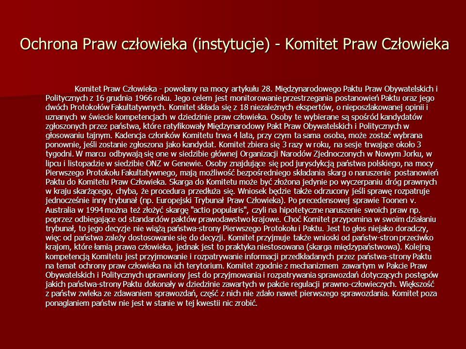Ochrona Praw człowieka (instytucje) - Komitet Praw Człowieka Komitet Praw Człowieka - powołany na mocy artykułu 28. Międzynarodowego Paktu Praw Obywat