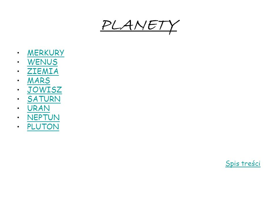 PLANETY MERKURY WENUS ZIEMIA MARS JOWISZ SATURN URAN NEPTUN PLUTON Spis treści