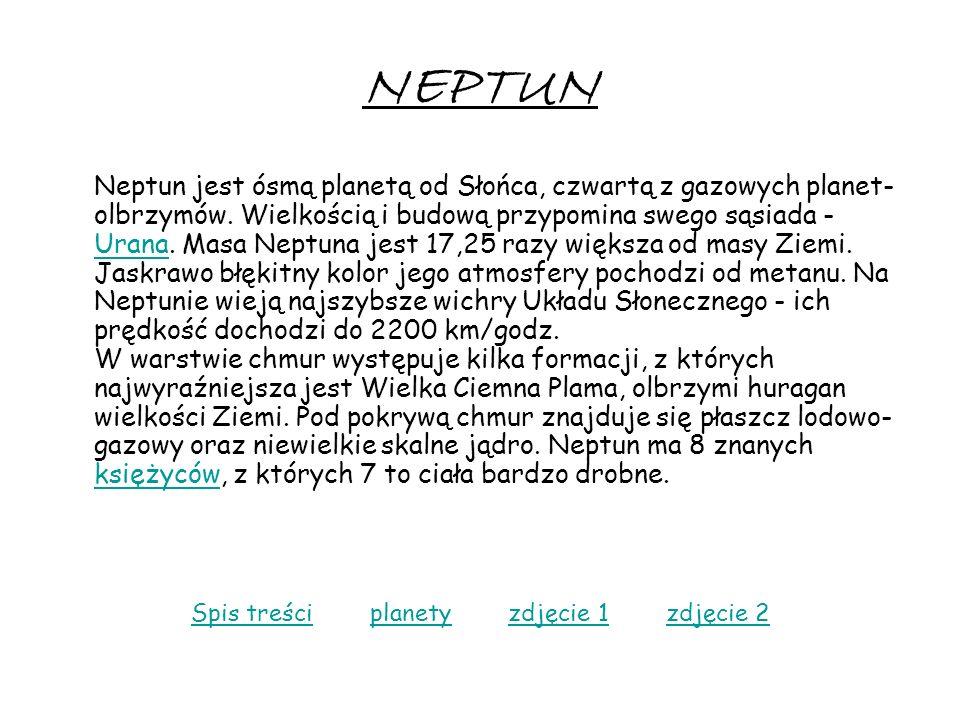 NEPTUN Neptun jest ósmą planetą od Słońca, czwartą z gazowych planet- olbrzymów. Wielkością i budową przypomina swego sąsiada - Urana. Masa Neptuna je
