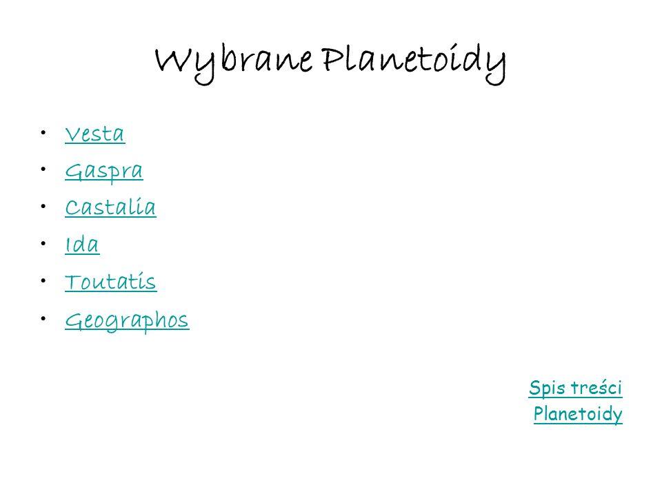 Wybrane Planetoidy Vesta Gaspra Castalia Ida Toutatis Geographos Spis treści Planetoidy